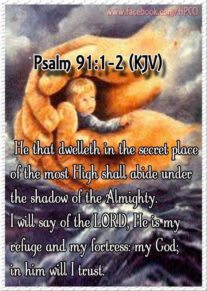 Psalm 91:1-2 KJV                                                                                                                                                                                 Mehr