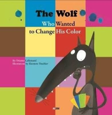 The Wolf Who Wanted to Change His Colour by Orianne Lallemand and illustrated by Eleonore Thuillier.   Body image and self acceptance