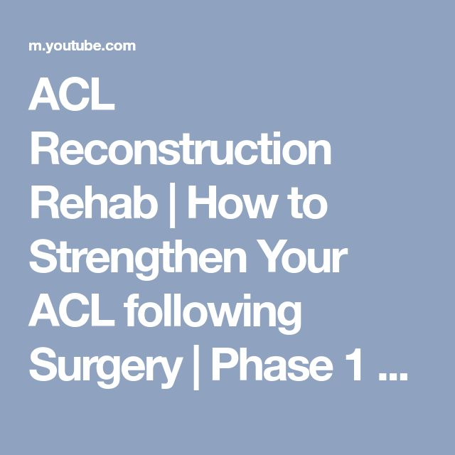 ACL Reconstruction Rehab | How to Strengthen Your ACL following Surgery | Phase 1 - YouTube