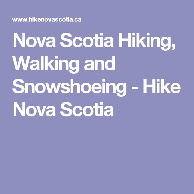 Nova Scotia Hiking, Walking and Snowshoeing - Hike Nova Scotia