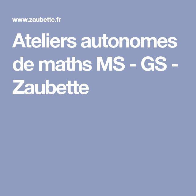 Ateliers autonomes de maths MS - GS - Zaubette
