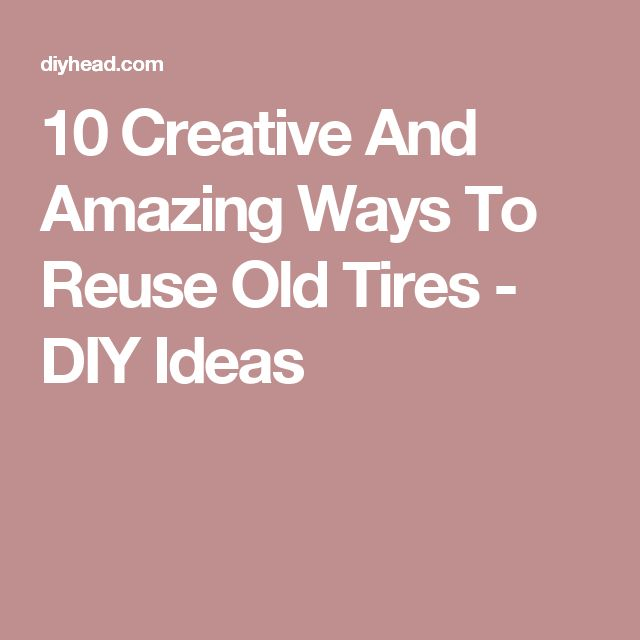 25 best ideas about reuse old tires on pinterest best for How to recycle old tires