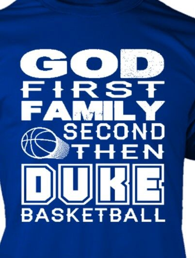 GOD FIRST, FAMILY SECOND THEN DUKE BASKETBALL