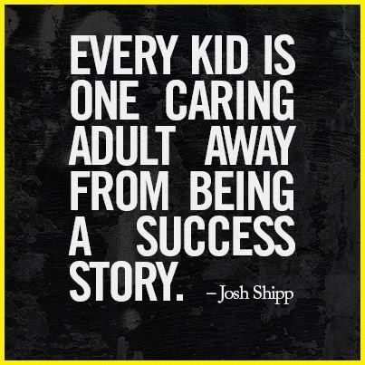 Every kid is one caring adult away from being a success story. ~Josh Shipp #fosterparent #quote