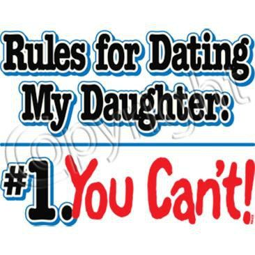 dads rules for dating Dad t-shirt -- rules for dating my daughter 1 you cant our t-shirts are printed with high quality dtg printers and made to order on 100% cotton tees only the best dtg inks are used.