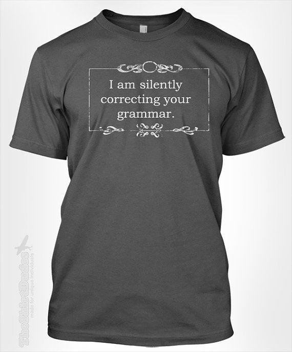 I am silently correcting your grammar - gift for English language arts major degree student teacher school funny tshirt t-shirt tee shirt on Etsy, $14.95