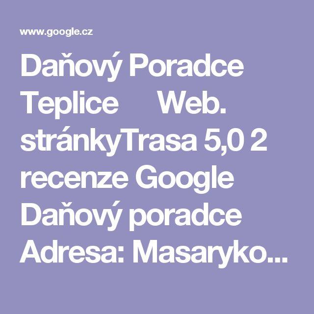 Daňový Poradce Teplice  Web. stránkyTrasa  5,0  2 recenze Google  Daňový poradce  Adresa: Masarykova tř. 1208, Trnovany, 415 01 Teplice  Telefon:730 894 131