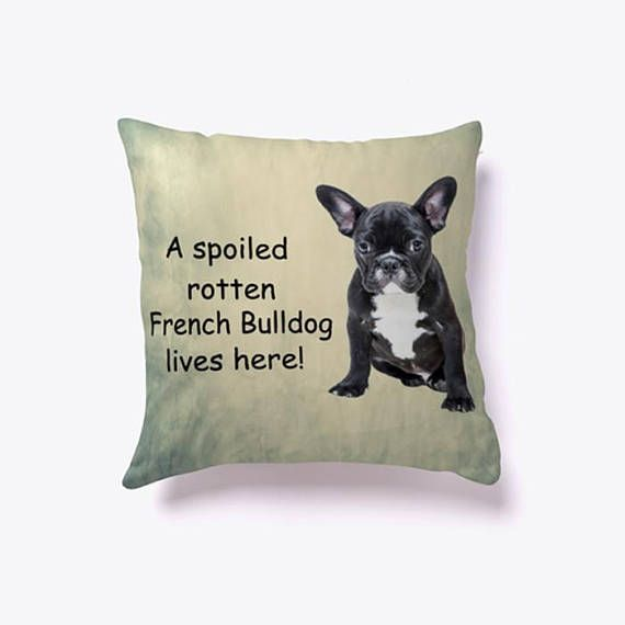 A Spoiled Rotten #FrenchBulldog Lives here #Pillow #dog