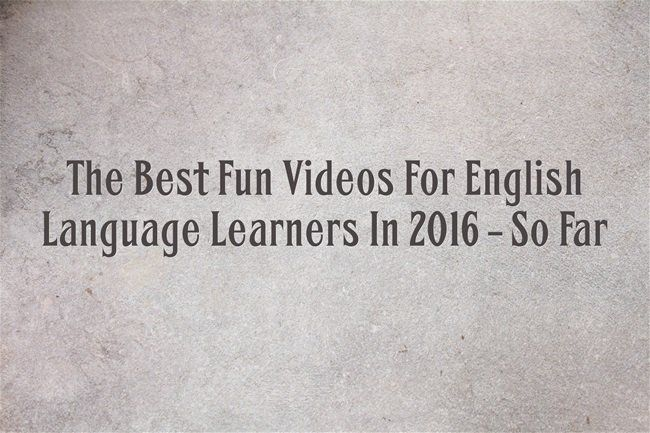 The Best Fun Videos For English Language Learners In 2016 – So Far