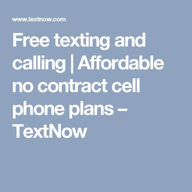 Free texting and calling | Affordable no contract cell phone plans – TextNow
