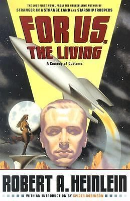 For Us, the Living : A Comedy of Customs by Robert A. Heinlein (2003, Hardcover)