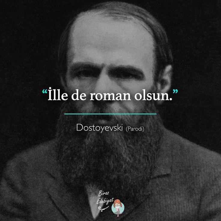 İlle de roman olsun.   - Dostoyevski (Parodi)  (Kaynak: Instagram - birazedebiyat)  #sözler #anlamlısözler #güzelsözler #manalısözler #özlüsözler #alıntı #alıntılar #alıntıdır #alıntısözler #şiir #edebiyat