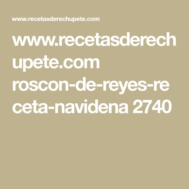 www.recetasderechupete.com roscon-de-reyes-receta-navidena 2740