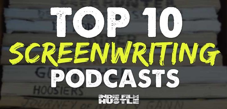 Top 10 Screenwriting Podcasts - Indie Film Hustle