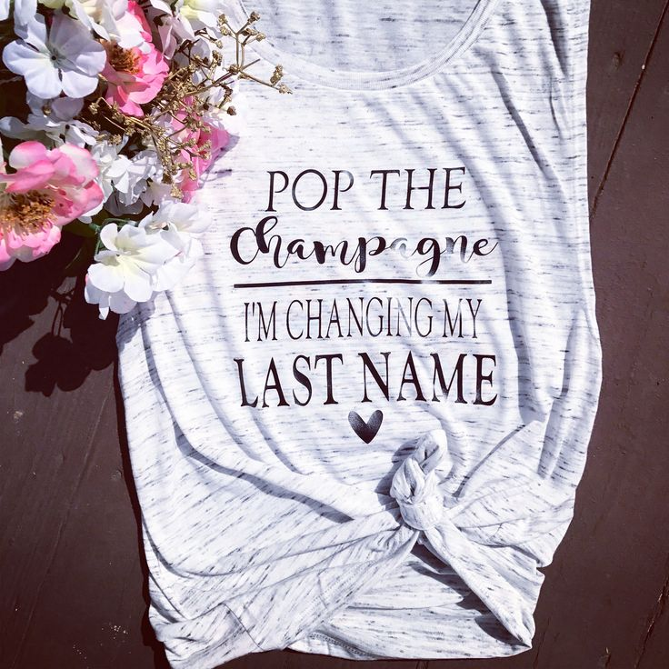 Pop the champagne I'm changing my last name. Bride shirt. Wedding tank. From miss to mrs. by KayceLynnBoutique on Etsy https://www.etsy.com/listing/541060999/pop-the-champagne-im-changing-my-last