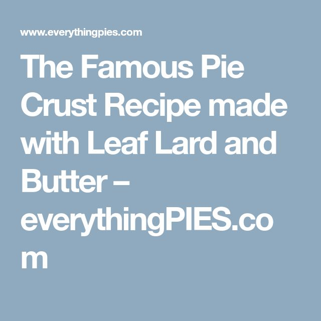 The Famous Pie Crust Recipe made with Leaf Lard and Butter – everythingPIES.com