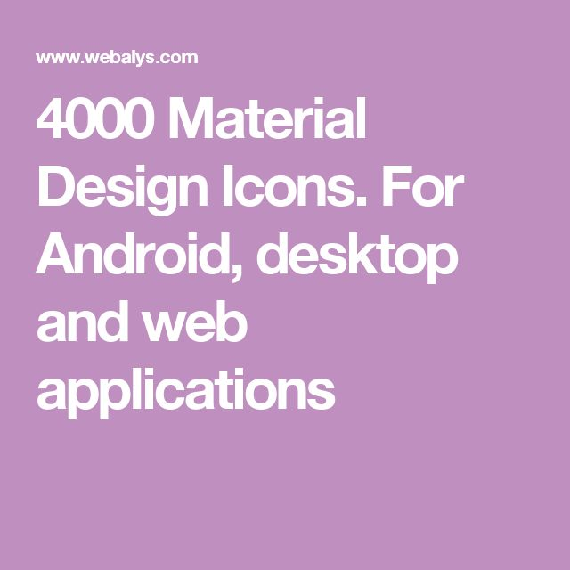 4000 Material Design Icons. For Android, desktop and web applications