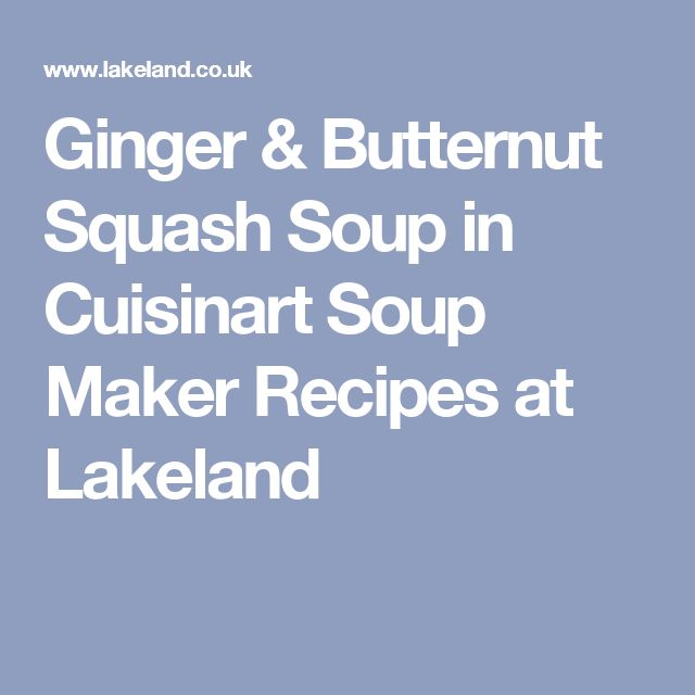 Ginger & Butternut Squash Soup in Cuisinart Soup Maker Recipes at Lakeland