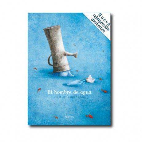 """""""El hombre de agua"""" (Ivo Rosati, Gabriel Pacheco). Editorial: Kalandraka. Edad recomendada: A partir de 8 años."""