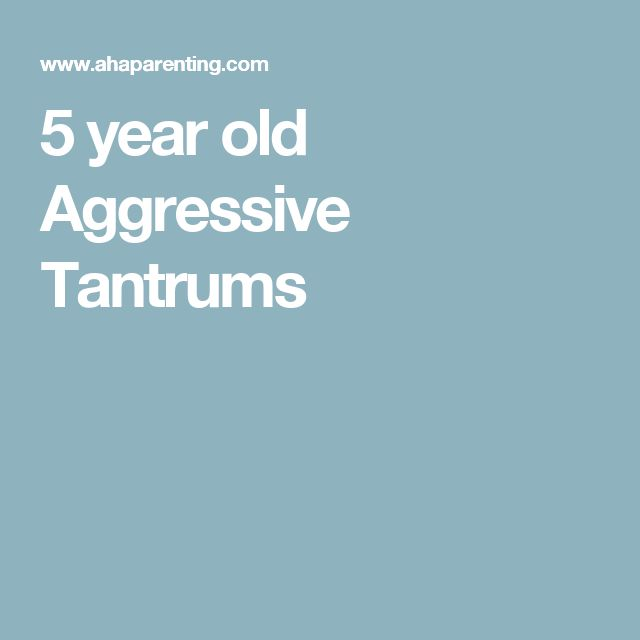 5 year old Aggressive Tantrums