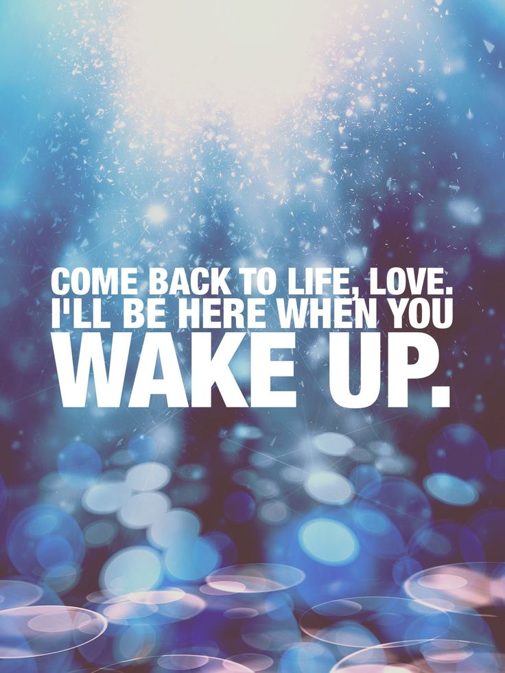 """Come back to life, love. I'll be here when you wake up."" - Aaron Warner, Ignite me- tahereh mafi"