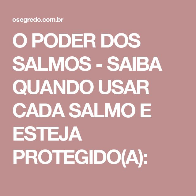 O PODER DOS SALMOS - SAIBA QUANDO USAR CADA SALMO E ESTEJA PROTEGIDO(A):