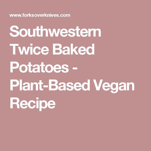 Southwestern Twice Baked Potatoes - Plant-Based Vegan Recipe