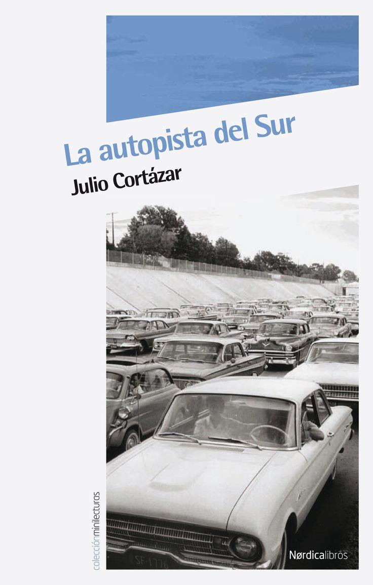 LA AUTOPISTA DEL SUR. Julio Cortázar. La autopista del sur constituyó una advertencia acerca del despeñadero hacia el que nos dirigíamos, y esa crítica a la tecnología se vuelve hoy aún más válida y necesaria, ahora que la globalización es el dogma indiscutible de la época. Jean-Luc Godard se inspiró en este fantástico relato para realizar su película Weekend . AGÈNCIA.