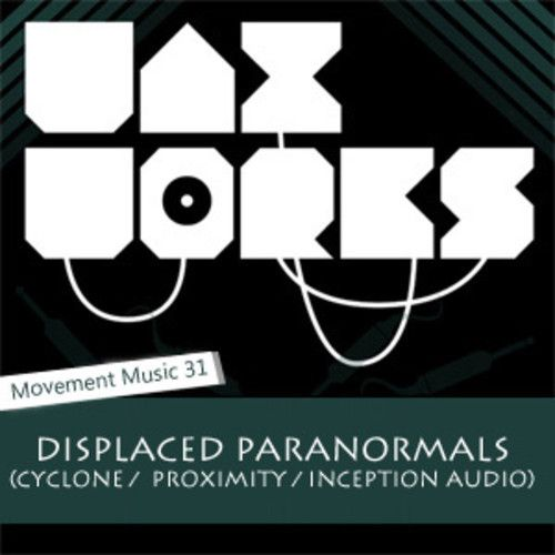 Movement Music 31: DISPLACED PARANORMALS (Cyclone / Proximity / Inception Audio)