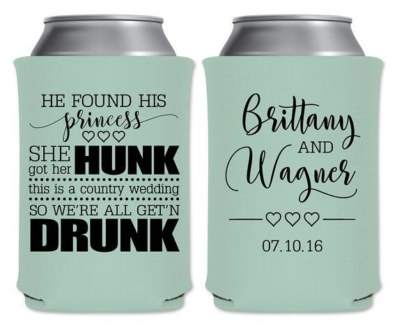 "Wedding Can Coolers Beverage Insulators Koozies Personalized Wedding Favors - He Found His Princess She Found Her Hunk This Is A Country Wedding So We're All Get'n Drunk Coozies by ""ThatWedShop"" on Etsy 