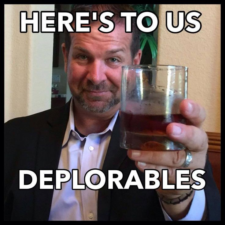 Here's To Us Deplorables More