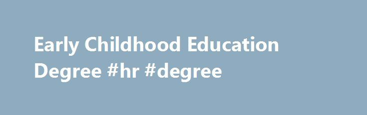 Early Childhood Education Degree #hr #degree http://degree.remmont.com/early-childhood-education-degree-hr-degree/  #early childhood education degree # Early Childhood Education Degree At Kendall College we understand your drive and desire to equip your young students with the tools to build a successful future. Our School of Education shares your passion for enriching…
