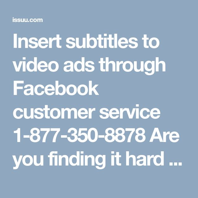 Insert subtitles to video ads through Facebook customer service 1-877-350-8878  Are you finding it hard to understand video of different language? Do you need caption to understand video ads? Just for your convenience, Facebook offers you automatic caption tool. For that you have to do some manual settings. Contact Facebook customer service Number experts and learn to add subtitles to video ads easily. Our toll-free number is 1-877-350-8878…