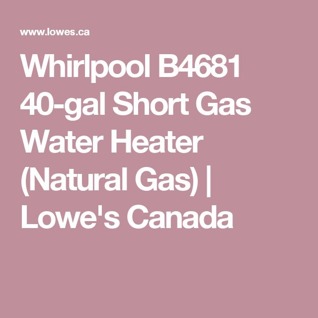 Whirlpool B4681 40-gal Short Gas Water Heater (Natural Gas) | Lowe's Canada