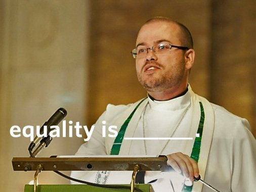Equality is being welcome in every pulpit.