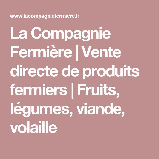 La Compagnie Fermière   Vente directe de produits fermiers   Fruits, légumes, viande, volaille