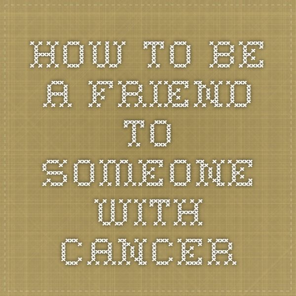 How to Be a Friend to Someone With Cancer