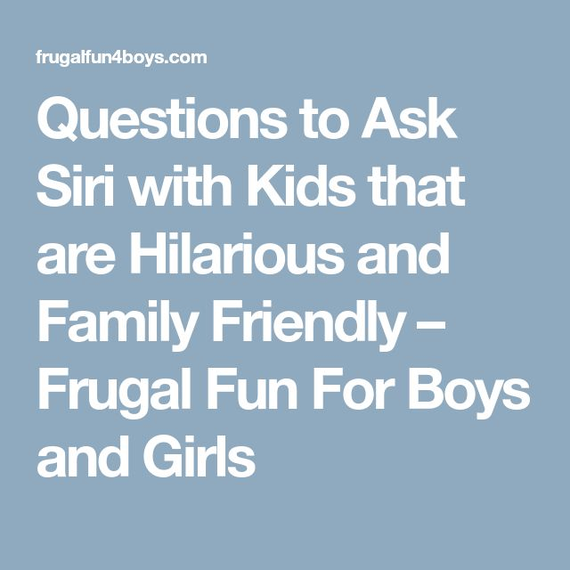 Questions to Ask Siri with Kids that are Hilarious and Family Friendly – Frugal Fun For Boys and Girls