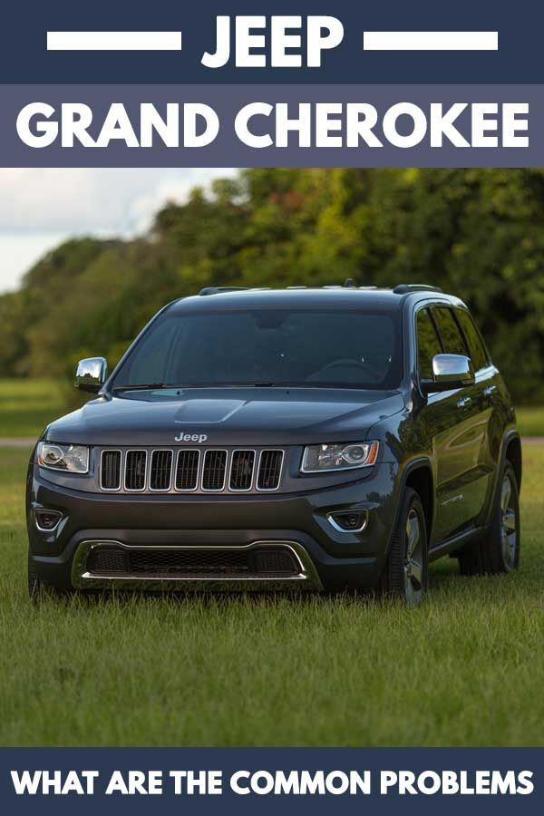 Jeep Grand Cherokee What Are The Common Problems Vehicle Hq