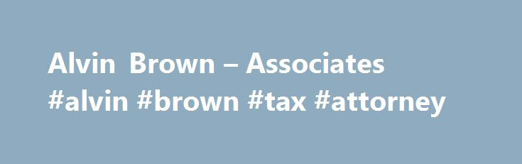 Alvin Brown – Associates #alvin #brown #tax #attorney http://arkansas.remmont.com/alvin-brown-associates-alvin-brown-tax-attorney/  # About Alvin Brown Associates Alvin Brown Associates is a tax law firm that specializes in representing taxpayers before the Internal Revenue Service (IRS). The firm's members have served as advocates in representing taxpayers since 1998. Prior to the firm's founding, attorney Alvin Brown spent 27 years working in the Offices of the IRS Chief Counsel. This…