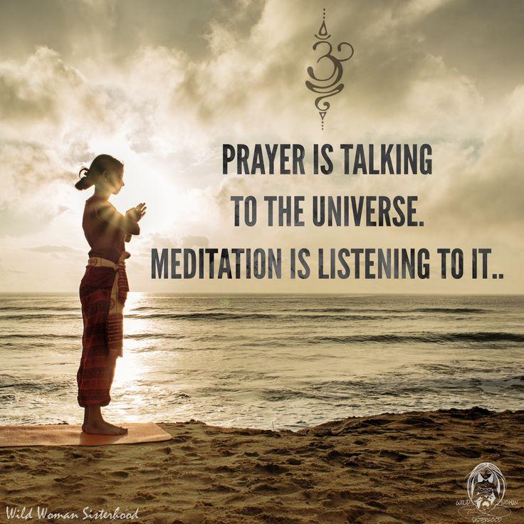 Prayer is talking to the Universe. Meditation is listening to it... ✨WILD WOMAN SISTERHOOD✨