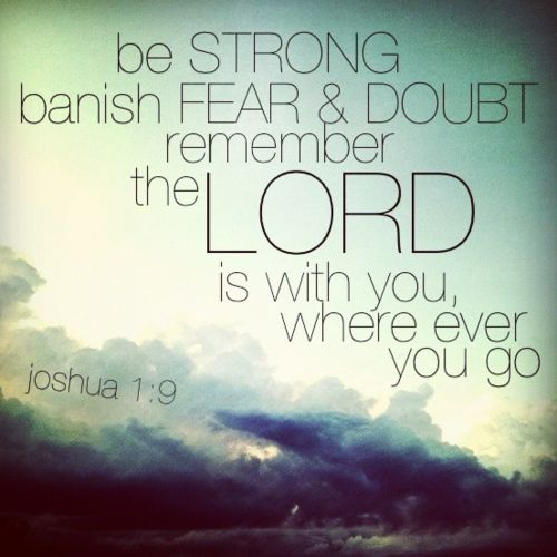 be strong banish - fear & doubt.