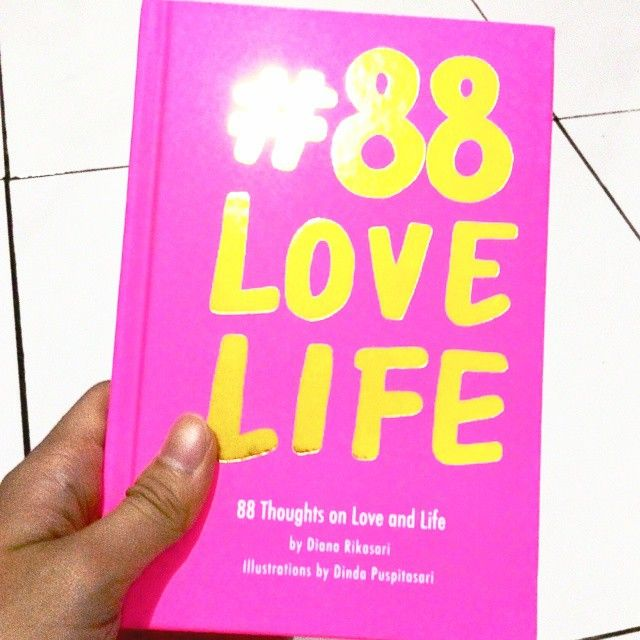 #88 Love Life, An ilustrated motivational book by Diana Rikasari and Dinda Puspitasari. Great ilustrations, great books, and really worth it!