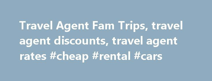 Travel Agent Fam Trips, travel agent discounts, travel agent rates #cheap #rental #cars http://travel.remmont.com/travel-agent-fam-trips-travel-agent-discounts-travel-agent-rates-cheap-rental-cars/  #cheap travel agents # The Travel Industry's Leading Source for FAM Trips Travel Agent Discounts! Finding the best FAM or Agent Discount just got easier! Our site was Built by Travel Agents for Travel Agents and we know how difficult it can be searching for these perks. Why lose valuable time…