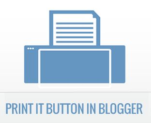 How to Add a Print it Button to Your Blogger Blog ~ My Blogger Lab