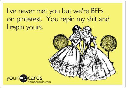 : Best Friends, Pin Friends, Hahaha For, Pinterest Friends, Ecards, Pinterest Bffs, True Stories, Haha So True, Pinterest Bff S