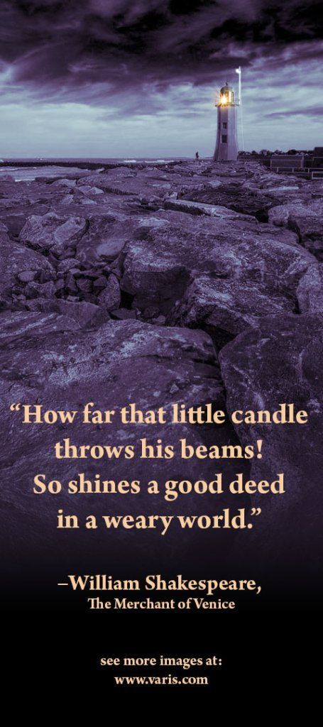 """How far that little candle throws his beams! So shines a good deed in a weary world."" – William Skakespeare See more images at: http://www.varis.com"