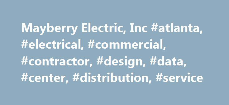 Mayberry Electric, Inc #atlanta, #electrical, #commercial, #contractor, #design, #data, #center, #distribution, #service http://illinois.remmont.com/mayberry-electric-inc-atlanta-electrical-commercial-contractor-design-data-center-distribution-service/  # Customers Mayberry Electric works for the most demanding customers in Atlanta; we like it that way. As a commercial electric contractor in Atlanta, GA we have customers who expect commitments to be realized, customers who expect milestones…