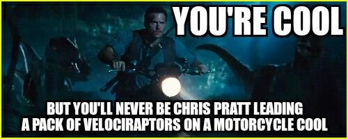 Jurassic World meme Chris Pratt Cool!