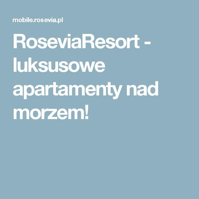 RoseviaResort - luksusowe apartamenty nad morzem!